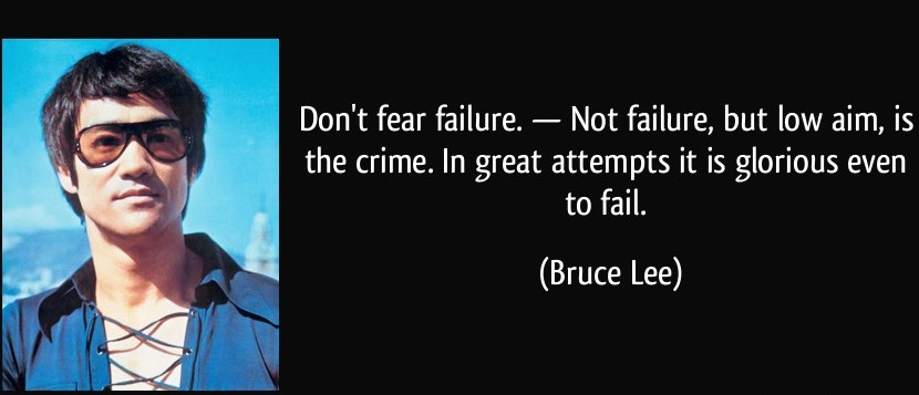 quote-don-t-fear-failure-not-failure-but-low-aim-is-the-crime-in-great-attempts-it-is-glorious-bruce-lee-246285
